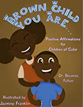 Brown Child You Are...: Positive Affirmations for Children of Color