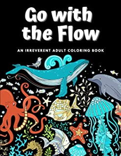 Go with the Flow: An Irreverent Adult Coloring Book