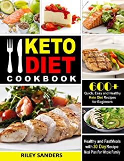 Keto Diet Cookbook: 600+ Quick, Easy and Healthy Keto Diet Recipes for Beginners: Healthy and Fast Meals with 30 Day Recipe  Meal Plan For Whole Family