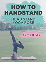 How to handstand- Head stand Yoga Pose.