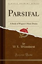 Parsifal: A Study of Wagner's Music Drama (Classic Reprint)