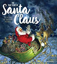 The True Story of Santa Claus: The History, The Traditions, The Magic