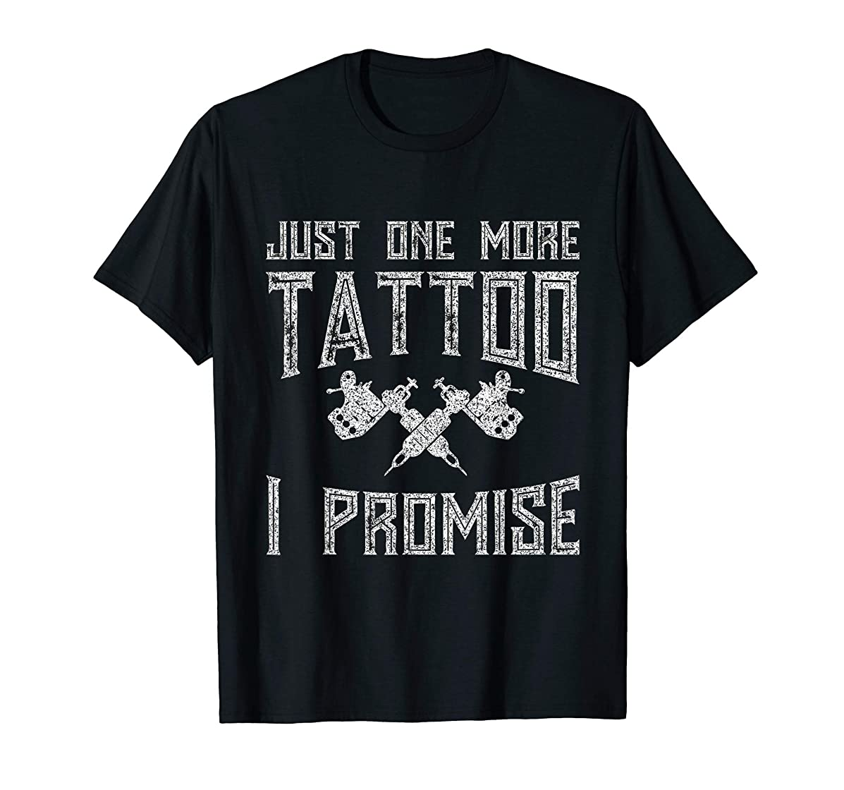 Just One More Tattoo I Promise Artist T-Shirt