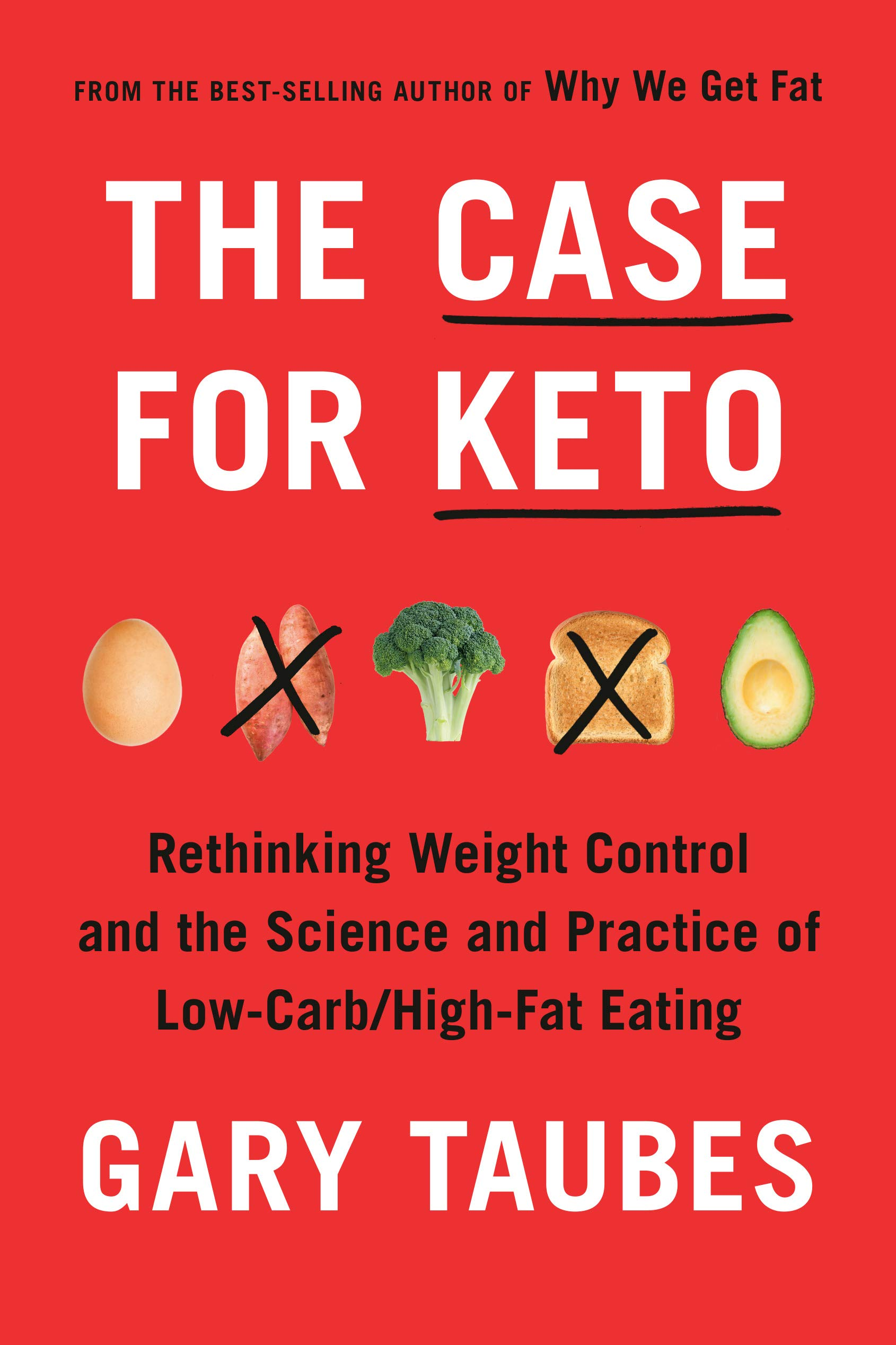 The Case for Keto: Rethinking Weight Control and the Science and Practice of Low-Carb/High-Fat Eat