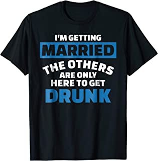 I'm getting married the others get drunk T-Shirt