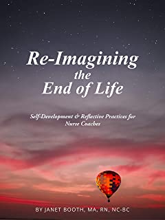 Re-Imagining the End of Life: Self-Development & Reflective Practices for Nurse Coaches (English Edition)