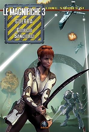 Le Magnifiche vol. 3: Guerra (Le Magnifiche - Collana Long Stories SF)