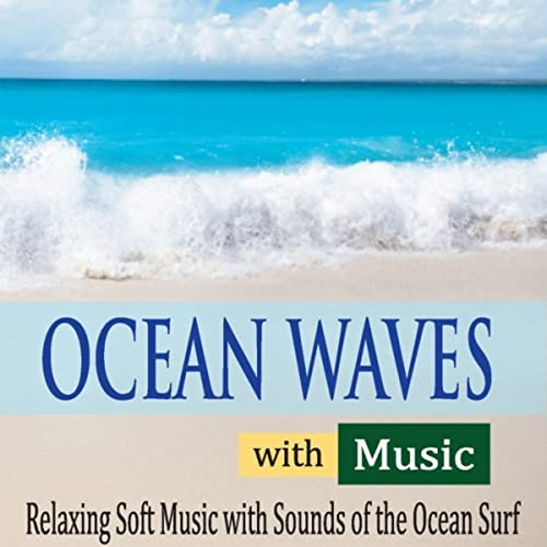 Ocean Waves With Music: Relaxing Soft Music With Sounds of
