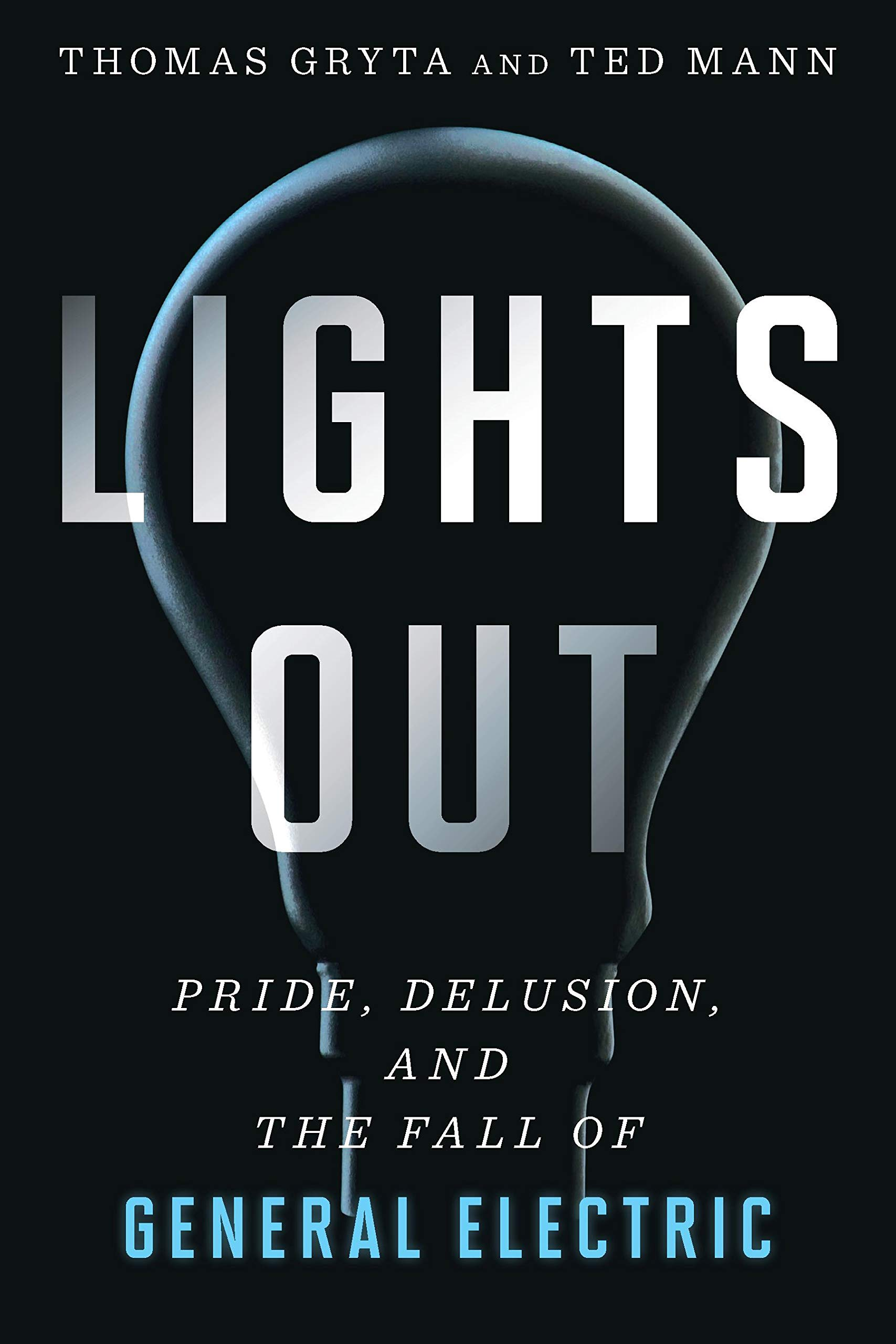 Image OfLights Out: Pride, Delusion, And The Fall Of General Electric (English Edition)