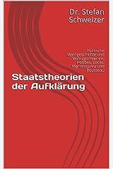Staatstheorien der Aufklärung: Politische Ideengeschichte und Vertragstheorien: Hobbes, Locke, Montesquieu und Rousseau Kindle Ausgabe