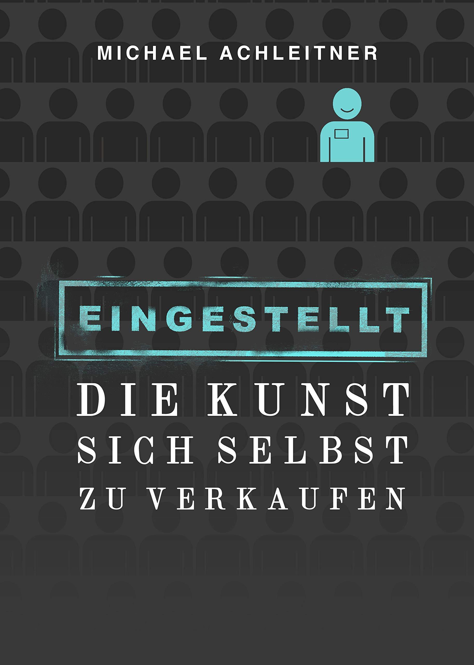 Eingestellt: Die Kunst sich selbst zu verkaufen (German Edition)
