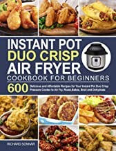 Instant Pot Duo Crisp Air Fryer Cookbook: 600 Delicious and Affordable Recipes for Your Instant Pot Duo Crisp Pressure Coo...