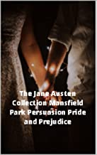 The Jane Austen Collection Mansfield Park Persuasion Pride and Prejudice (English Edition)