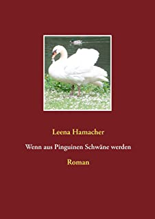 Wenn aus Pinguinen Schwäne werden: Roman (German Edition)