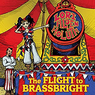The Flight to Brassbright     The Brassbright Chronicles, Book 1              By:                                                                                                                                 Lori Alden Holuta                               Narrated by:                                                                                                                                 Lea Popielinski                      Length: 8 hrs and 7 mins     3 ratings     Overall 5.0
