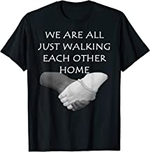 We Are All Just Walking Each Other Home T-Shirt