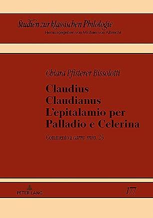Claudius Claudianus. Lepitalamio per Palladio e Celerina: Commento a «carm. min.» 25 (Studien zur klassischen Philologie Vol. 177)