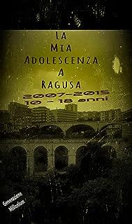 La Mia Adolescenza A Ragusa: 2007 - 2015 10 - 18 anni Generazione Millenium (Italian Edition)