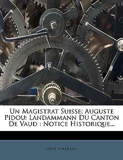 Un Magistrat Suisse: Auguste Pidou: Landammann Du Canton De Vaud: Notice Historique...