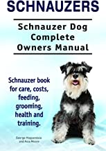 Schnauzer Dog. Schnauzer dog book for costs, care, feeding, grooming, training and health. Schnauzer dog Owners Manual.