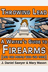 Throwing Lead: A Writer's Guide to Firearms (and the People Who Use Them) Kindle Edition