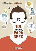 Toi, le (futur) papa geek (French Edition)
