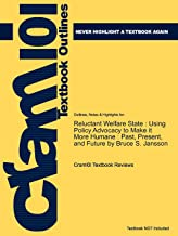 Studyguide for Reluctant Welfare State: Using Policy Advocacy to Make It More Humane: Past, Present, and Future by Jansson, Bruce S., ISBN 97804955071