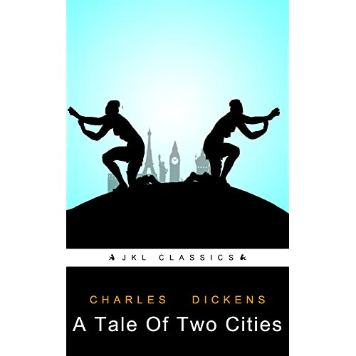 A Tale Of Two Cities: #44 Of 100 + FREE Wuthering Heights By Emily Bronte (JKL Classics - Active TOC, Active Footnotes ,Illustrated)