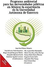 Programa ambiental para las universidades públicas en México: la experiencia de la Universidad Autónoma de Guerrero (Spanish Edition)