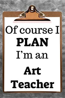 Of Course I Plan I'm an Art Teacher: 2019 6x9 365-Daily Planner to Organize Your Schedule by the Hour