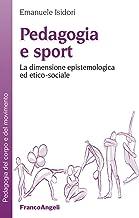 Scaricare Libri Pedagogia e sport. La dimensione epistemologica ed etico-sociale PDF