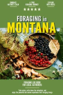 Foraging in Montana: Foraging Log Book for Local Backyard Gatherers | Embrace Nature's Calm | A True Journey into the Woods
