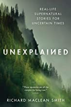 Unexplained: Real-Life Supernatural Stories for Uncertain Times