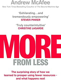 More From Less: The surprising story of how we learned to prosper using fewer resources – and what happens next