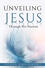 Unveiling Jesus: Through His Passion Kindle Edition