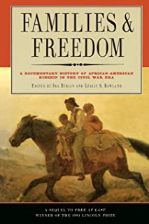 Families And Freedom: A Documentary History of African-American Kinship in the Civil War Era