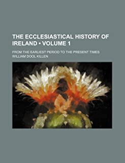 The Ecclesiastical History of Ireland (Volume 1); From the Earliest Period to the Present Times