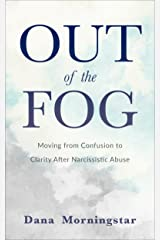 Out of the Fog: Moving From Confusion to Clarity After Narcissistic Abuse Kindle Edition