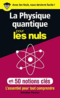 La physique quantique pour les Nuls en 50 notions clés - L'essentiel pour tout comprendre (French Edition)