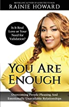 You Are Enough: Is It Love or Your Need for Validation?: Overcoming People Pleasing And Emotionally Unavailable Relationships PDF