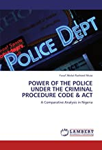 POWER OF THE POLICE UNDER THE CRIMINAL PROCEDURE CODE & ACT: A Comparative Analysis in Nigeria