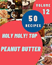Holy Moly! Top 50 Peanut Butter Recipes Volume 12: An One-of-a-kind Peanut Butter Cookbook (English Edition)