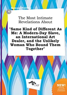 The Most Intimate Revelations about Same Kind of Different as Me: A Modern-Day Slave, an International Art Dealer, and the...