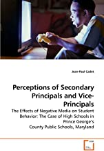 Perceptions of Secondary Principals and Vice-Principals: The Effects of Negative Media on Student Behavior: The Case of High Schools in Prince George?s County Public Schools, Maryland