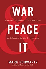 War and Peace and IT: Business Leadership, Technology, and Success in the Digital Age Kindle Edition