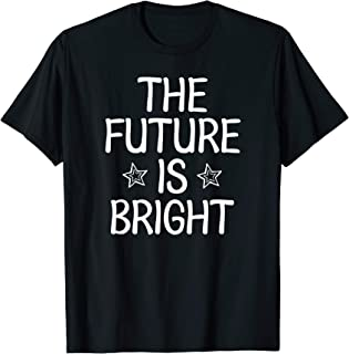 Inspirational, The Future Is Bright T-Shirt. Fun Family