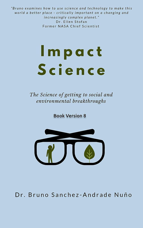 感心するしがみつく相談Impact Science: The science of getting to radical social and environmental breakthroughs (English Edition)