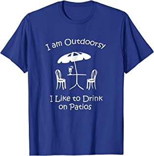 I am Outdoorsy I like to drink on patios drinking t-shirt