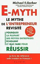 E-myth : le mythe de l'entrepreneur revisité: Pourquoi la plupart des petites entreprises échouent et que faire pour réussir