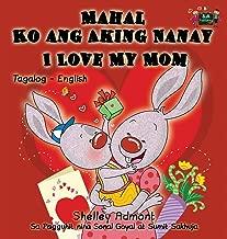 Mahal Ko ang Aking Nanay I Love My Mom: Tagalog English Bilingual Book (Tagalog English Bilingual Collection) (Tagalog Edition)